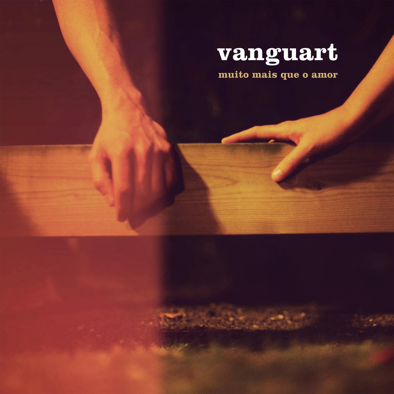 Vanguart – Muito Mais Que O Amor
